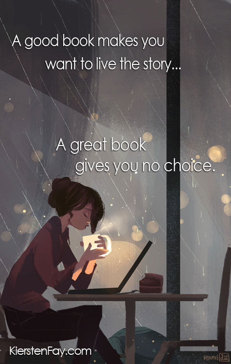 A Good Book makes you want to live the story... A Great Book gives you no choice!