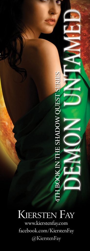 Demon Untamed, the forth book in Kiersten Fay's paranormal romance series called Shadow Quest. Read the first 3 chapters here --> http://www.kierstenfay.com/demon-untamed-chapters/