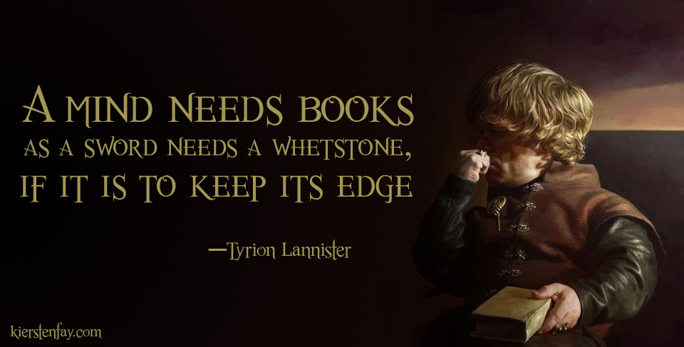 A Mind Needs books, as a sword needs a whetstone, if It is to keep it's edge!